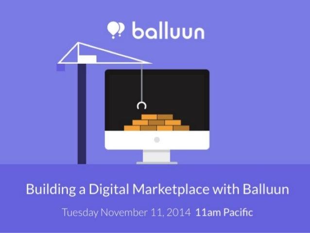 Building a Digital Marketplace  with Balluun  Tuesday November 11, 2014  11am Pacific