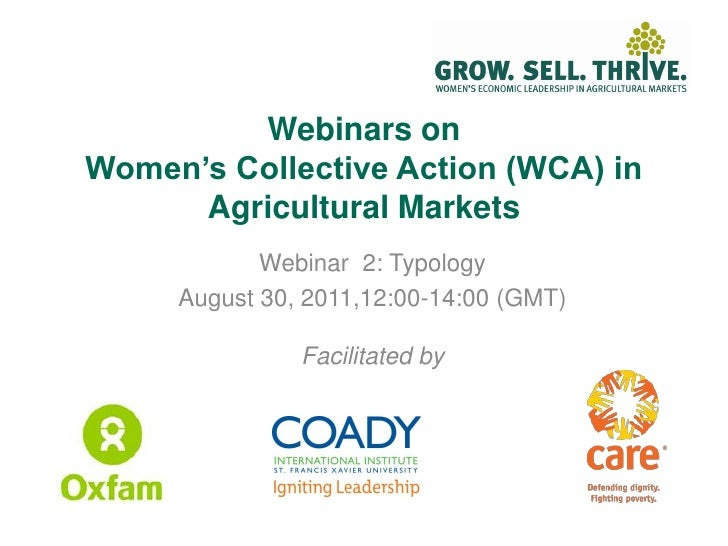 Webinars onWomen's Collective Action (WCA) in      Agricultural Markets            Webinar 2: Typology     August 30, 2011...