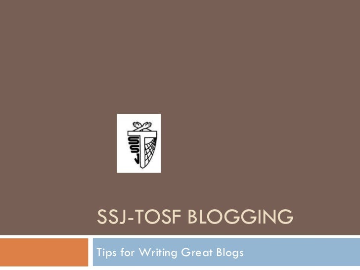 SSJ-TOSF BLOGGINGTips for Writing Great Blogs