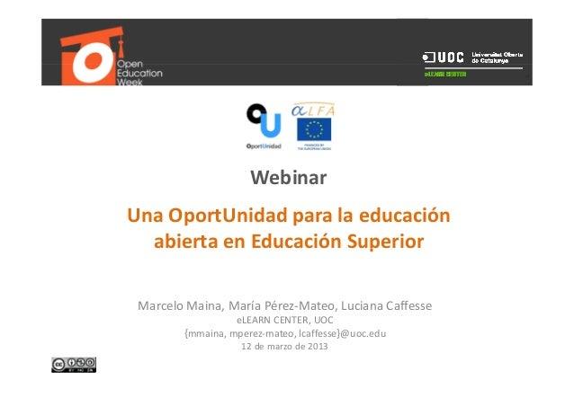 WebinarUnaOportUnidadparalaeducación                         p  abiertaenEducaciónSuperior MarceloMaina,MaríaPé...