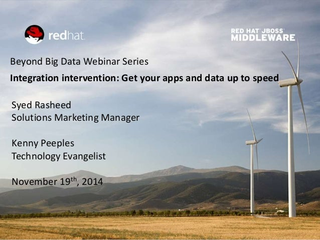 Beyond Big Data Webinar Series  Integration intervention: Get your apps and data up to speed  Syed Rasheed  Solutions Mark...