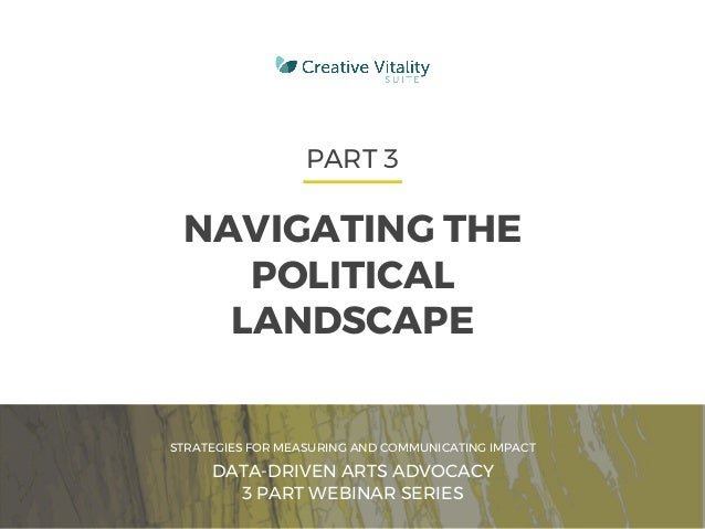 CVSUITE 1 PART 3 NAVIGATING THE POLITICAL LANDSCAPE STRATEGIES FOR MEASURING AND COMMUNICATING IMPACT DATA-DRIVEN ARTS ADV...