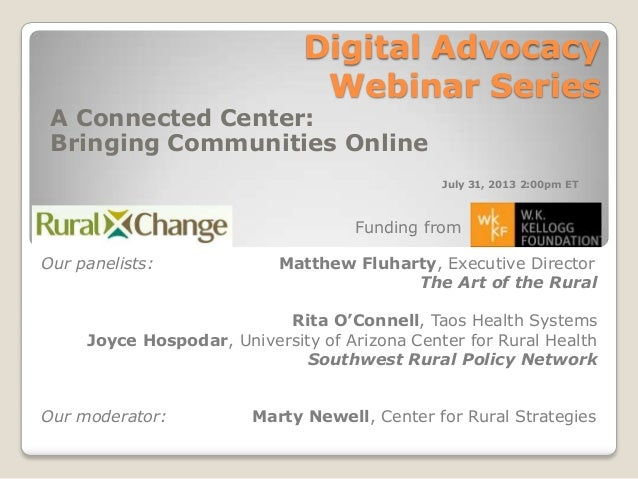 Digital Advocacy Webinar Series A Connected Center: Bringing Communities Online Our panelists: Matthew Fluharty, Executive...