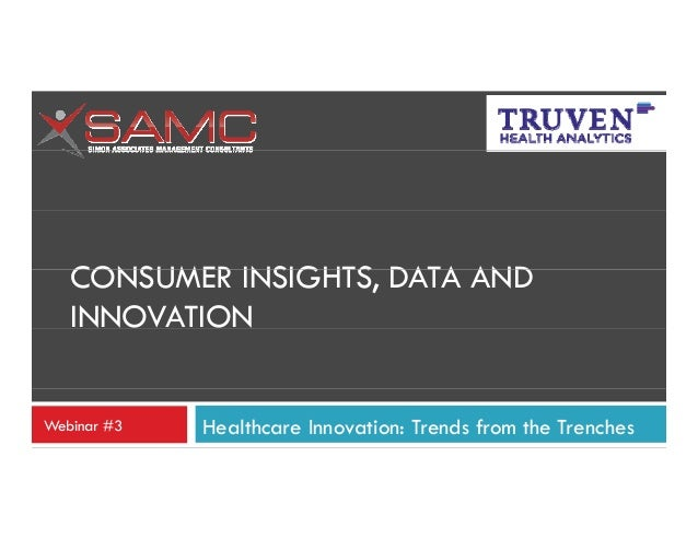 CONSUMER INSIGHTS, DATA AND INSIGHTS INNOVATION Webinar #3  Healthcare Innovation: Trends from the Trenches