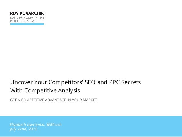 Uncover Your Competitors' SEO and PPC Secrets With Competitive Analysis July 22nd, 2015 Elizabeth Lavrienko, SEMrush GET A...