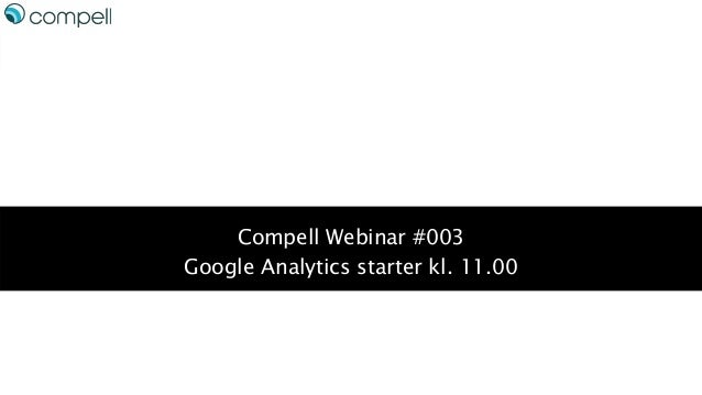 Compell Webinar #003 Google Analytics starter kl. 11.00