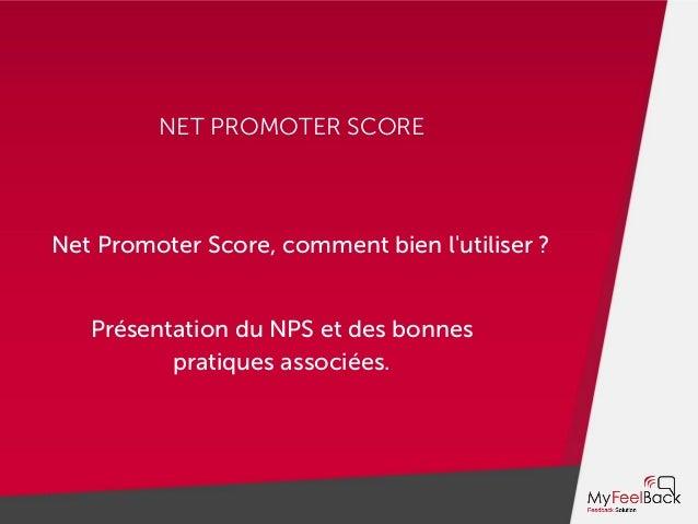 NET PROMOTER SCORE Net Promoter Score, comment bien l'utiliser ? Présentation du NPS et des bonnes pratiques associées.