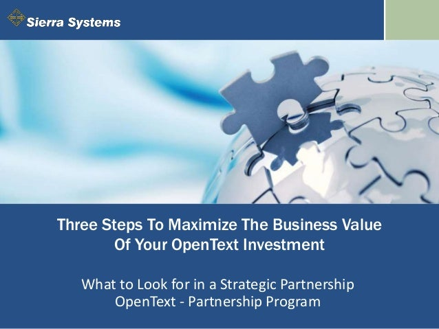 Three Steps To Maximize The Business Value Of Your OpenText Investment What to Look for in a Strategic Partnership OpenTex...