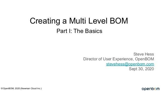 Part I: The Basics Steve Hess Director of User Experience, OpenBOM stevehess@openbom.com Sept 30, 2020 © OpenBOM, 2020 (Ne...