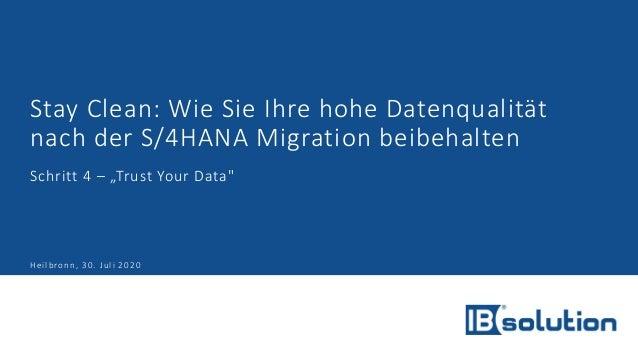 """Stay Clean: Wie Sie Ihre hohe Datenqualität nach der S/4HANA Migration beibehalten Schritt 4 – """"Trust Your Data"""" Heilbronn..."""