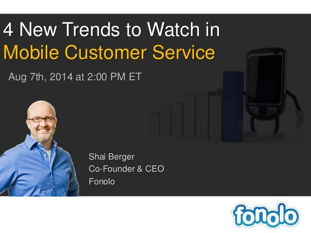 Shai Berger Co-Founder & CEO Fonolo 4 New Trends to Watch in Mobile Customer Service Aug 7th, 2014 at 2:00 PM ET