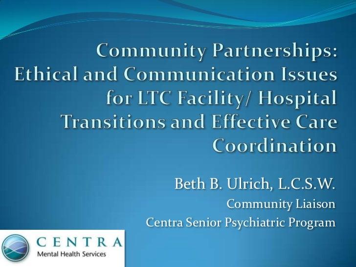 Beth B. Ulrich, L.C.S.W.              Community LiaisonCentra Senior Psychiatric Program