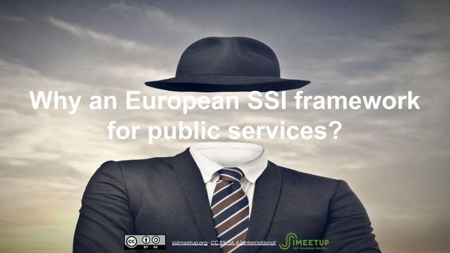 Why an European SSI framework for public services? ssimeetup.org · CC BY-SA 4.0 International