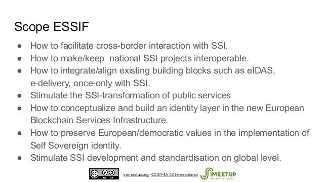 ● How to facilitate cross-border interaction with SSI. ● How to make/keep national SSI projects interoperable. ● How to in...