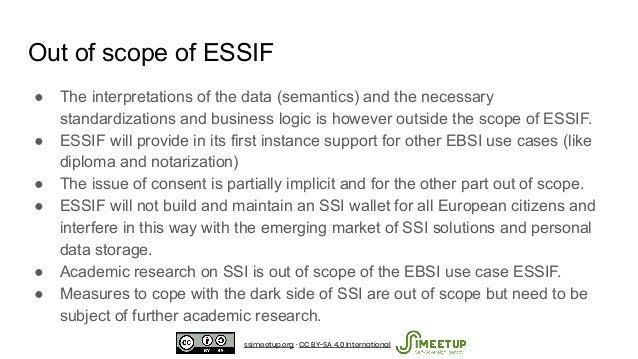 Out of scope of ESSIF ● The interpretations of the data (semantics) and the necessary standardizations and business logic ...