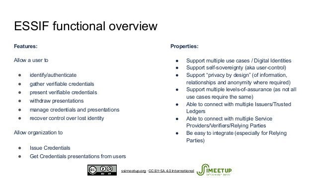 ESSIF functional overview Features: Allow a user to ● identify/authenticate ● gather verifiable credentials ● present veri...