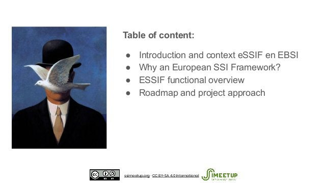 Table of content: ● Introduction and context eSSIF en EBSI ● Why an European SSI Framework? ● ESSIF functional overview ● ...