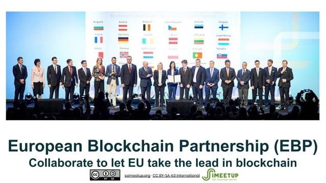 European Blockchain Partnership (EBP) Collaborate to let EU take the lead in blockchain ssimeetup.org · CC BY-SA 4.0 Inter...