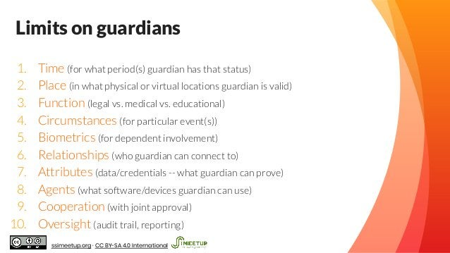 Limits on guardians 1. Time (for what period(s) guardian has that status) 2. Place (in what physical or virtual locations ...