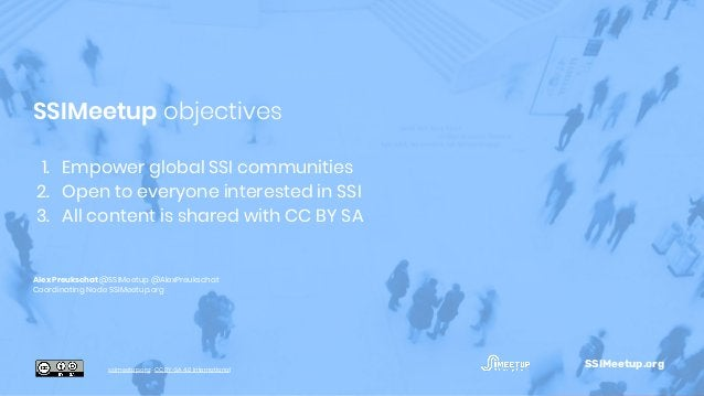 1. Empower global SSI communities 2. Open to everyone interested in SSI 3. All content is shared with CC BY SA Alex Preuks...
