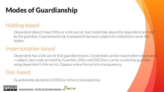 Modes of Guardianship Holding-based Dependent doesn't have DIDs or a link secret, but credentials about the dependent are ...