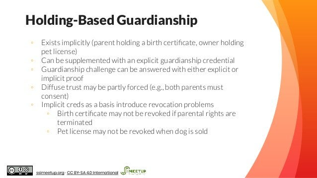 Holding-Based Guardianship ◦ Exists implicitly (parent holding a birth certificate, owner holding pet license) ◦ Can be sup...