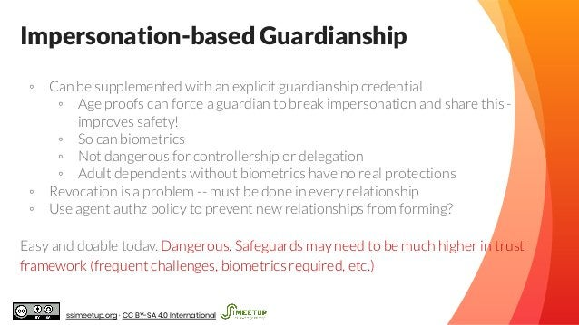 ◦ Can be supplemented with an explicit guardianship credential ◦ Age proofs can force a guardian to break impersonation an...