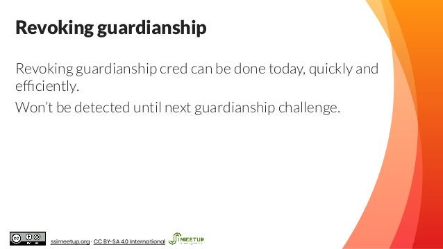 Revoking guardianship Revoking guardianship cred can be done today, quickly and efficiently. Won't be detected until next g...