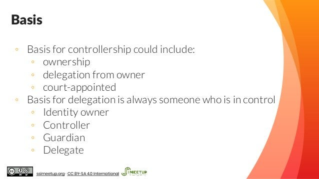 Basis ◦ Basis for controllership could include: ◦ ownership ◦ delegation from owner ◦ court-appointed ◦ Basis for delegati...