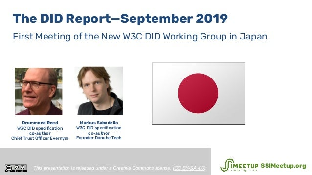 The DID Report—September 2019 First Meeting of the New W3C DID Working Group in Japan Drummond Reed W3C DID specification c...