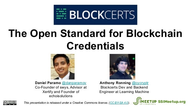 The Open Standard for Blockchain Credentials This presentation is released under a Creative Commons license. (CC BY-SA 4.0...