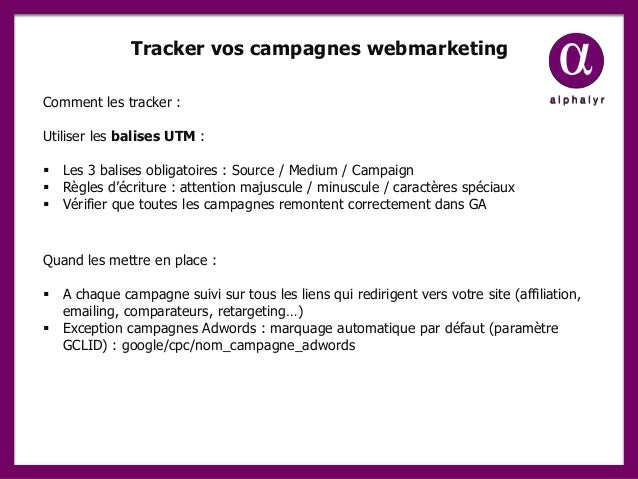 Tracker vos campagnes webmarketing Comment les tracker : Utiliser les balises UTM :  Les 3 balises obligatoires : Source ...