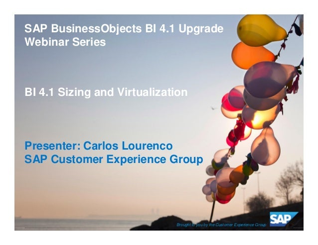 © 2012 SAP AG. All rights reserved. 1Public SAP BusinessObjects BI 4.1 Upgrade Webinar Series BI 4.1 Sizing and Virtualiza...