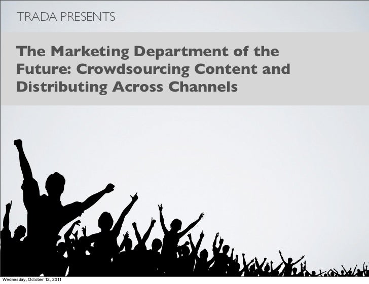 TRADA PRESENTS     The Marketing Department of the     Future: Crowdsourcing Content and     Distributing Across ChannelsW...