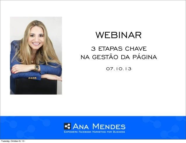 3 ETAPAS CHAVE NA GESTÃO DA PÁGINA WEBINAR 07.10.13 Tuesday, October 8, 13