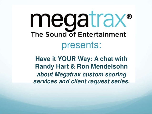 presents: Have it YOUR Way: A chat with Randy Hart & Ron Mendelsohn about Megatrax custom scoring services and client requ...