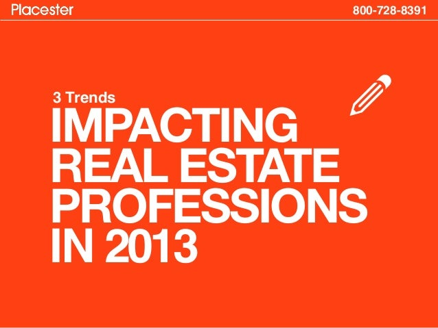 800-728-83913 TrendsIMPACTING           rREAL ESTATEPROFESSIONSIN 2013