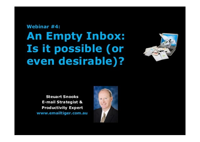 Webinar #4:An Empty Inbox:Is it possible (oreven desirable)?Steuart SnooksE-mail Strategist &Productivity Expertwww.emailt...