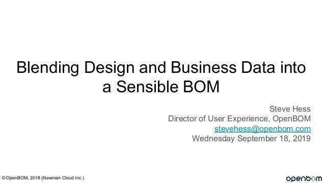 Blending Design and Business Data into a Sensible BOM Steve Hess Director of User Experience, OpenBOM stevehess@openbom.co...
