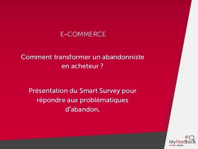 E-COMMERCE Comment transformer un abandonniste en acheteur ? Présentation du Smart Survey pour répondre aux problématiques...