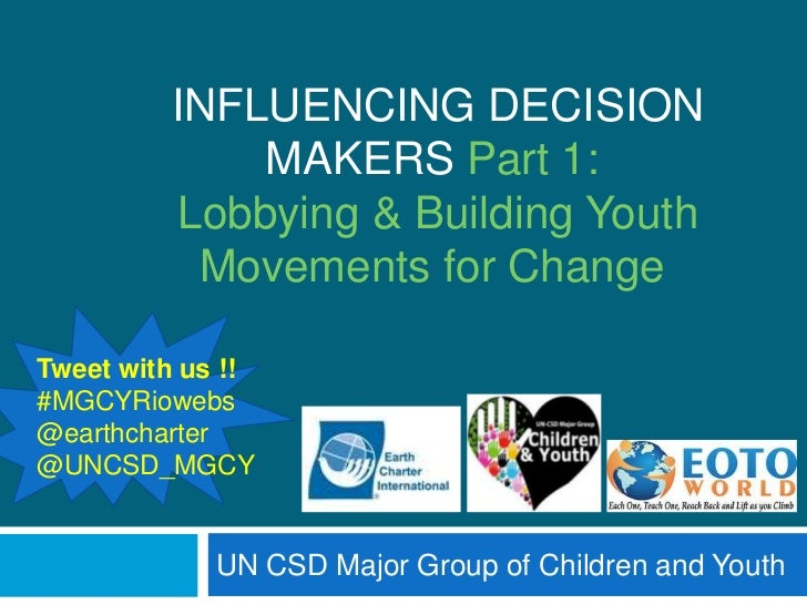 INFLUENCING DECISION             MAKERS Part 1:         Lobbying & Building Youth          Movements for ChangeTweet with ...