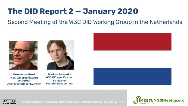 The DID Report 2 — January 2020 Second Meeting of the W3C DID Working Group in the Netherlands Drummond Reed W3C DID speci...