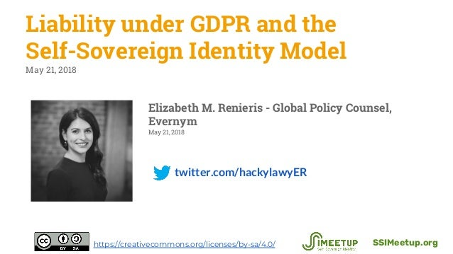 twitter.com/hackylawyER Liability under GDPR and the Self-Sovereign Identity Model May 21, 2018 SSIMeetup.orghttps://creat...