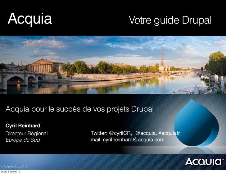 Acquia!! ! ! ! ! ! !                 Votre guide Drupal   Acquia pour le succès de vos projets Drupal   Cyril Reinhard   D...