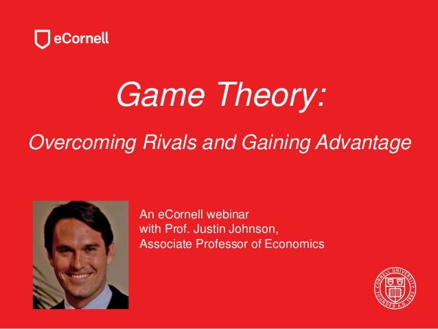 Game Theory: Overcoming Rivals and Gaining Advantage An eCornell webinar with Prof. Justin Johnson, Associate Professor of...