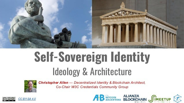 Self-Sovereign Identity Ideology & Architecture Christopher Allen — Decentralized Identity & Blockchain Architect, Co-Chai...