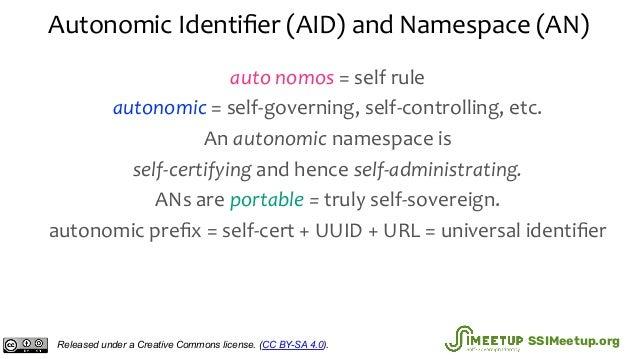 Autonomic Identifier (AID) and Namespace (AN) auto nomos = self rule autonomic = self-governing, self-controlling, etc. An ...
