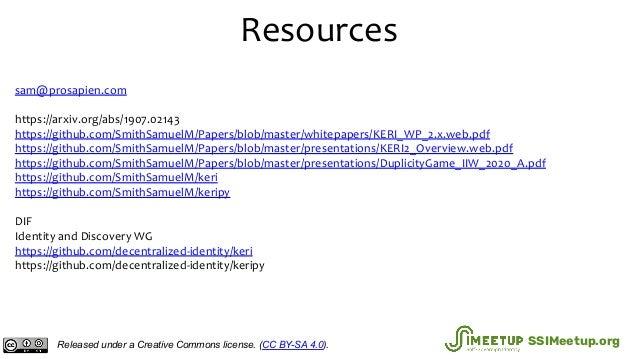 Resources sam@prosapien.com https://arxiv.org/abs/1907.02143 https://github.com/SmithSamuelM/Papers/blob/master/whitepaper...