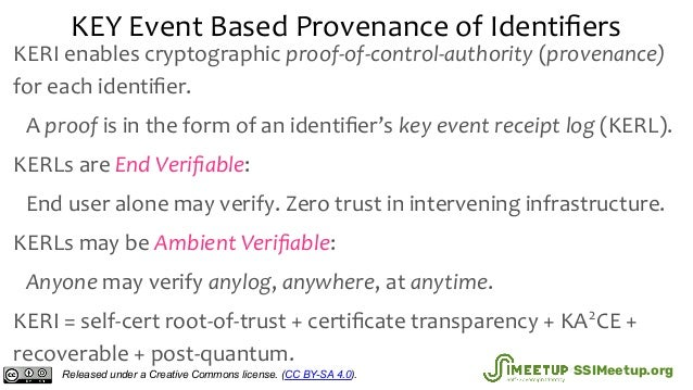 KEY Event Based Provenance of Identifiers KERI enables cryptographic proof-of-control-authority (provenance) for each ident...