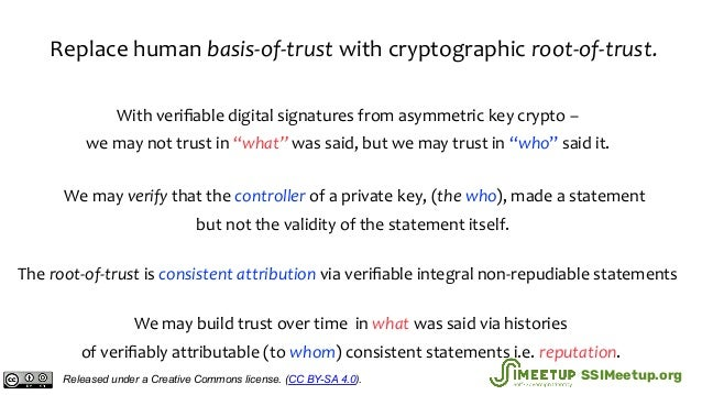 """With verifiable digital signatures from asymmetric key crypto – we may not trust in """"what"""" was said, but we may trust in """"w..."""